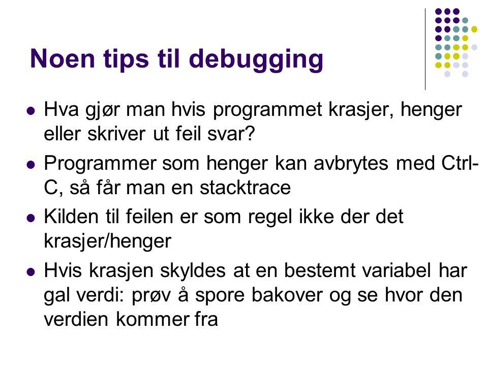 Noen tips til debugging Hva gjør man hvis programmet krasjer, henger eller skriver ut feil svar.