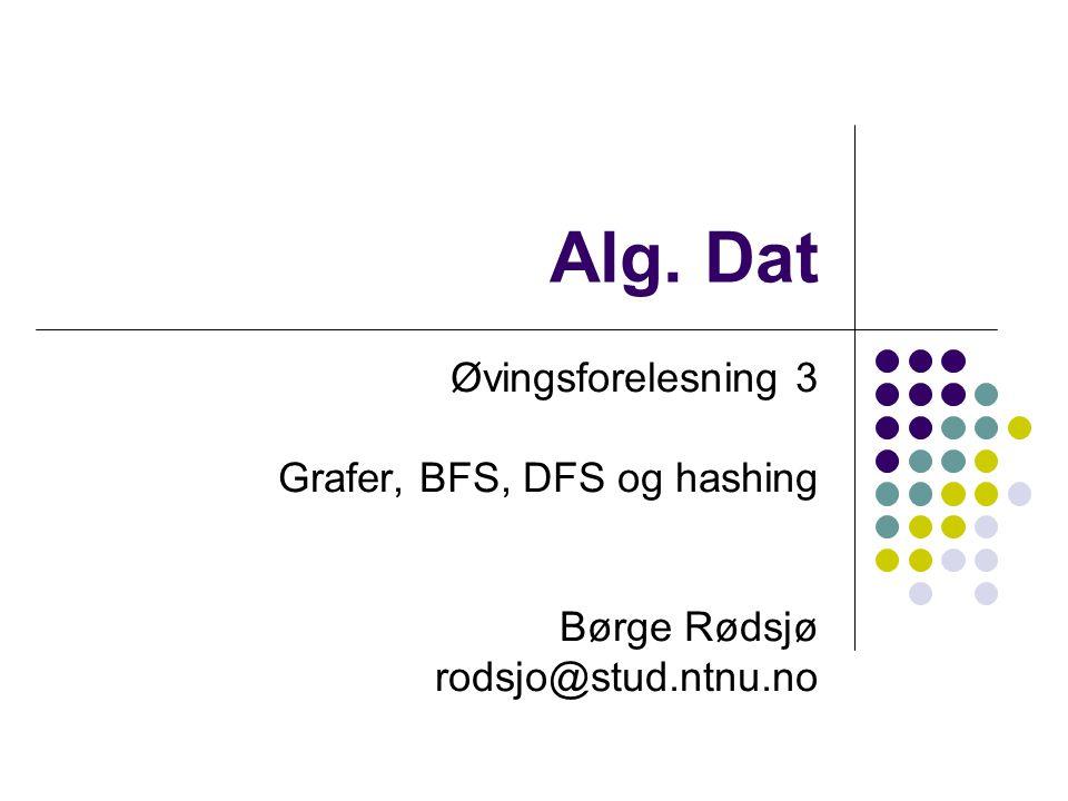 Alg. Dat Øvingsforelesning 3 Grafer, BFS, DFS og hashing Børge Rødsjø rodsjo@stud.ntnu.no