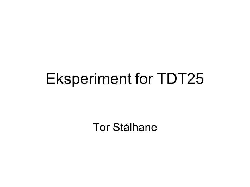 Eksperiment for TDT25 Tor Stålhane