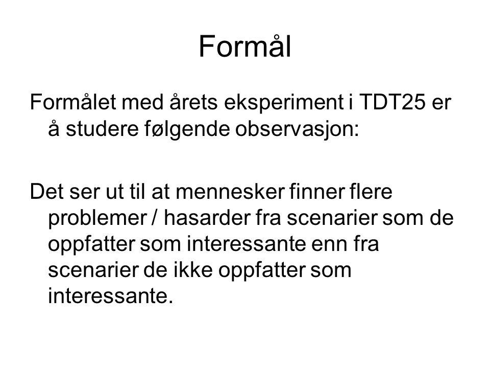 Formål Formålet med årets eksperiment i TDT25 er å studere følgende observasjon: Det ser ut til at mennesker finner flere problemer / hasarder fra sce