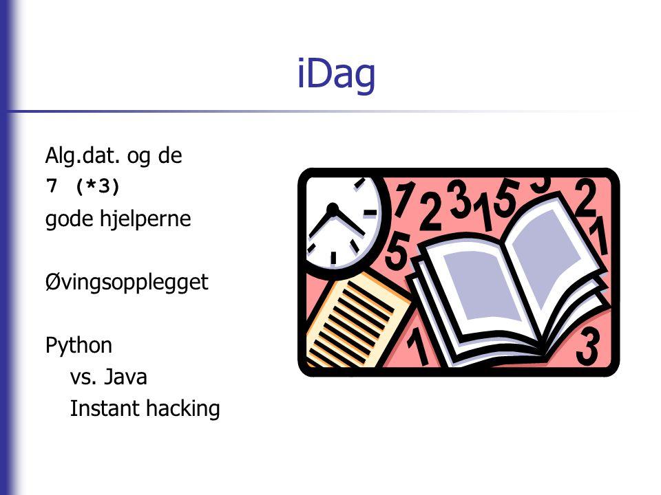 iDag Alg.dat. og de 7 (*3) gode hjelperne Øvingsopplegget Python vs. Java Instant hacking