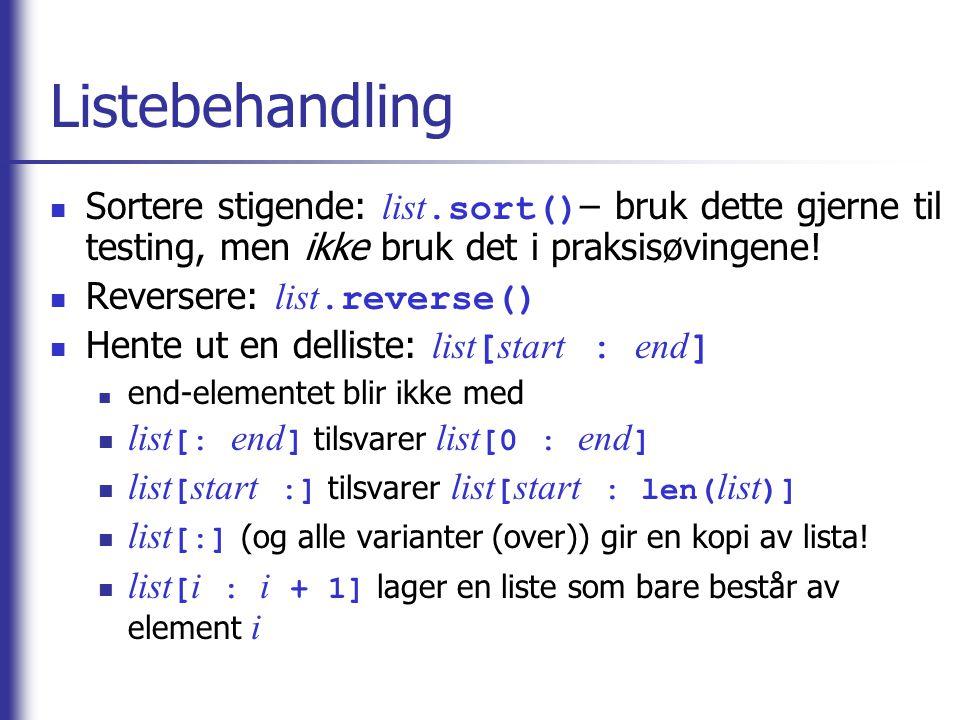 Listebehandling Sortere stigende: list.sort() – bruk dette gjerne til testing, men ikke bruk det i praksisøvingene.