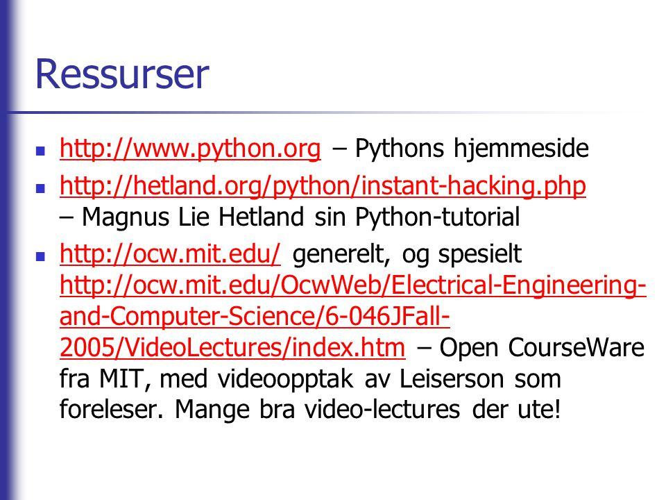Ressurser http://www.python.org – Pythons hjemmeside http://www.python.org http://hetland.org/python/instant-hacking.php – Magnus Lie Hetland sin Python-tutorial http://hetland.org/python/instant-hacking.php http://ocw.mit.edu/ generelt, og spesielt http://ocw.mit.edu/OcwWeb/Electrical-Engineering- and-Computer-Science/6-046JFall- 2005/VideoLectures/index.htm – Open CourseWare fra MIT, med videoopptak av Leiserson som foreleser.