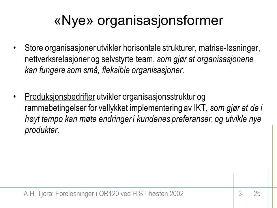 A.H. Tjora: Forelesninger i OR120 ved HIST høsten 2002325 «Nye» organisasjonsformer Store organisasjoner utvikler horisontale strukturer, matrise-løsn