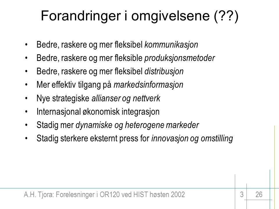 A.H. Tjora: Forelesninger i OR120 ved HIST høsten 2002326 Forandringer i omgivelsene (??) Bedre, raskere og mer fleksibel kommunikasjon Bedre, raskere