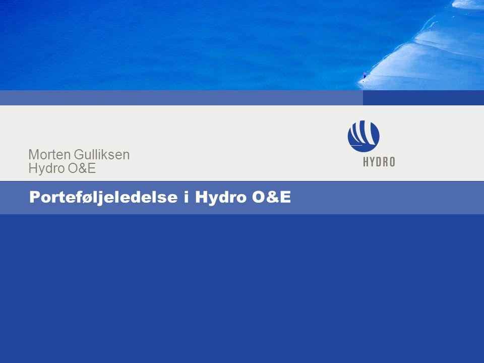 Porteføljeledelse i Hydro O&E Morten Gulliksen Hydro O&E