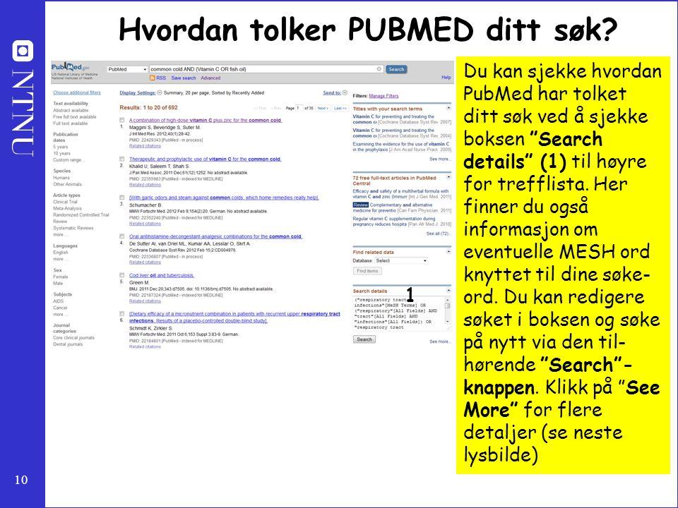 """10 Hvordan tolker PUBMED ditt søk? Du kan sjekke hvordan PubMed har tolket ditt søk ved å sjekke boksen """"Search details"""" (1) til høyre for trefflista."""
