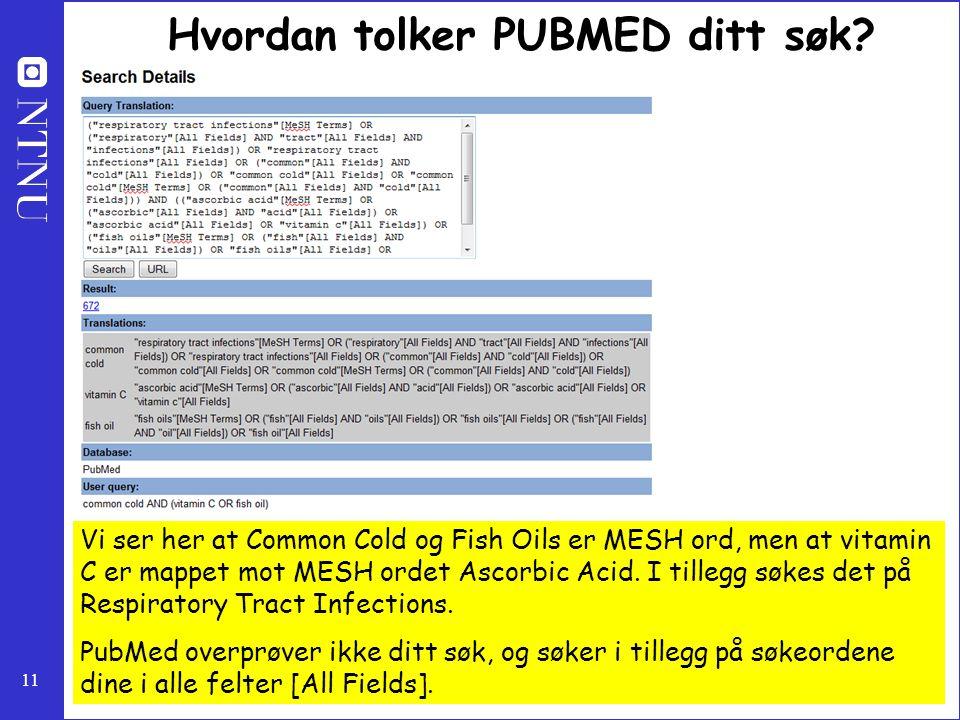 11 Hvordan tolker PUBMED ditt søk? Vi ser her at Common Cold og Fish Oils er MESH ord, men at vitamin C er mappet mot MESH ordet Ascorbic Acid. I till
