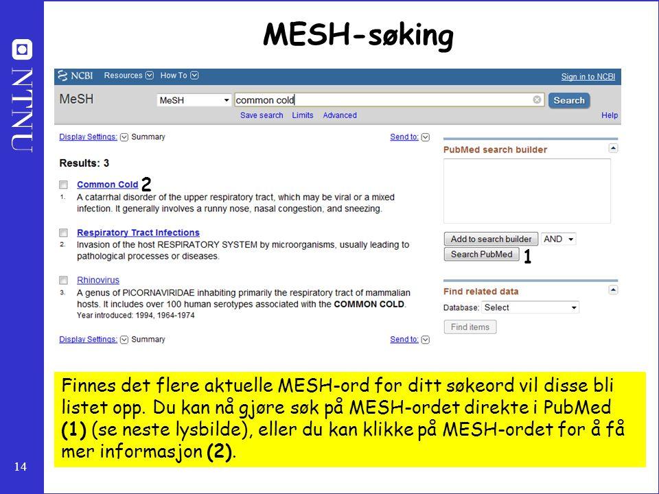 14 MESH-søking Finnes det flere aktuelle MESH-ord for ditt søkeord vil disse bli listet opp. Du kan nå gjøre søk på MESH-ordet direkte i PubMed (1) (s