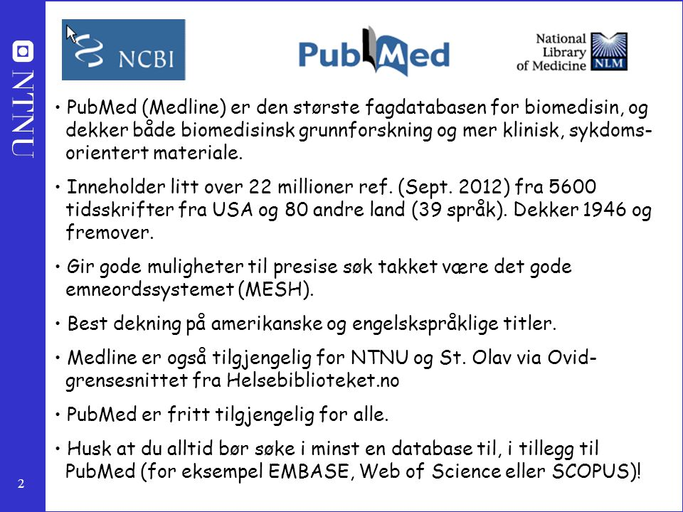 2 PubMed (Medline) er den største fagdatabasen for biomedisin, og dekker både biomedisinsk grunnforskning og mer klinisk, sykdoms- orientert materiale