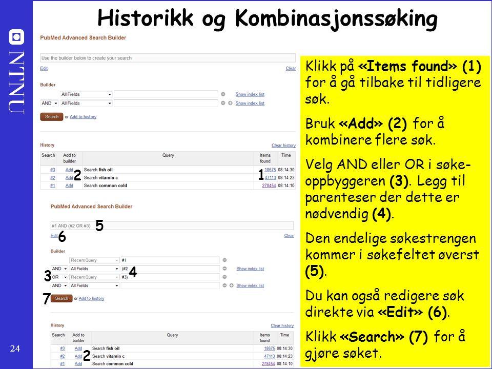 24 Historikk og Kombinasjonssøking Klikk på «Items found» (1) for å gå tilbake til tidligere søk. Bruk «Add» (2) for å kombinere flere søk. Velg AND e