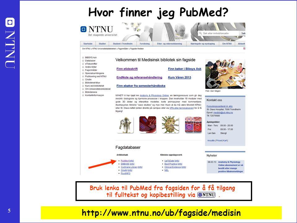 5 http://www.ntnu.no/ub/fagside/medisin Bruk lenka til PubMed fra fagsiden for å få tilgang til fulltekst og kopibestilling via. Hvor finner jeg PubMe