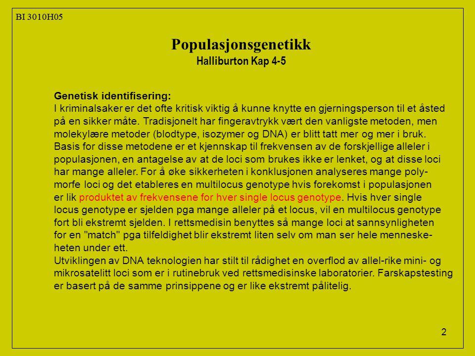 2 BI 3010H05 Populasjonsgenetikk Halliburton Kap 4-5 Genetisk identifisering: I kriminalsaker er det ofte kritisk viktig å kunne knytte en gjerningsperson til et åsted på en sikker måte.