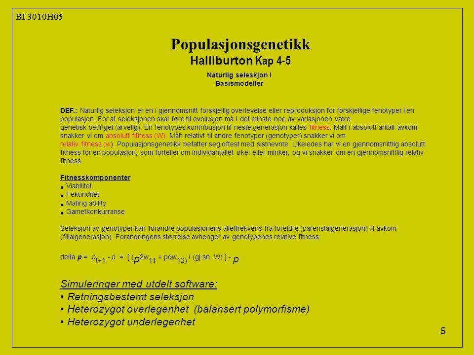 5 BI 3010H05 Populasjonsgenetikk Halliburton Kap 4-5 Naturlig seleskjon I Basismodeller DEF.: Naturlig seleksjon er en i gjennomsnitt forskjellig overlevelse eller reproduksjon for forskjellige fenotyper i en populasjon.