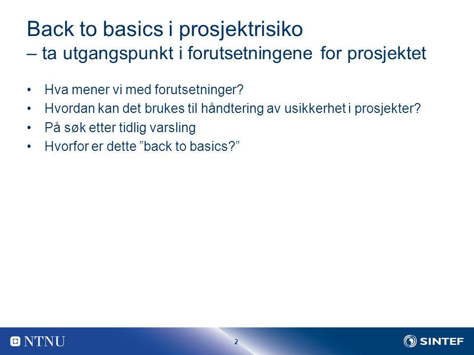 2 Back to basics i prosjektrisiko – ta utgangspunkt i forutsetningene for prosjektet Hva mener vi med forutsetninger.