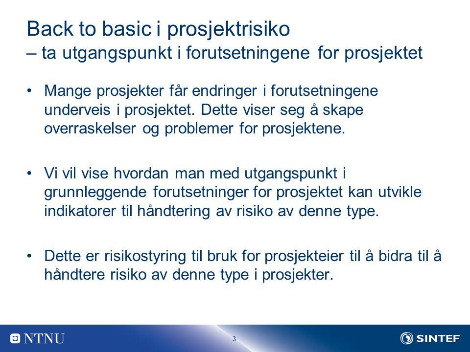 3 Back to basic i prosjektrisiko – ta utgangspunkt i forutsetningene for prosjektet Mange prosjekter får endringer i forutsetningene underveis i prosjektet.