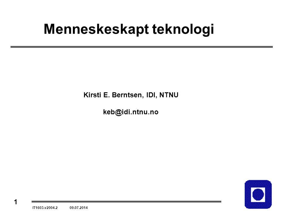 1 IT1603.v2004.2 09.07.2014 Menneskeskapt teknologi Kirsti E. Berntsen, IDI, NTNU keb@idi.ntnu.no