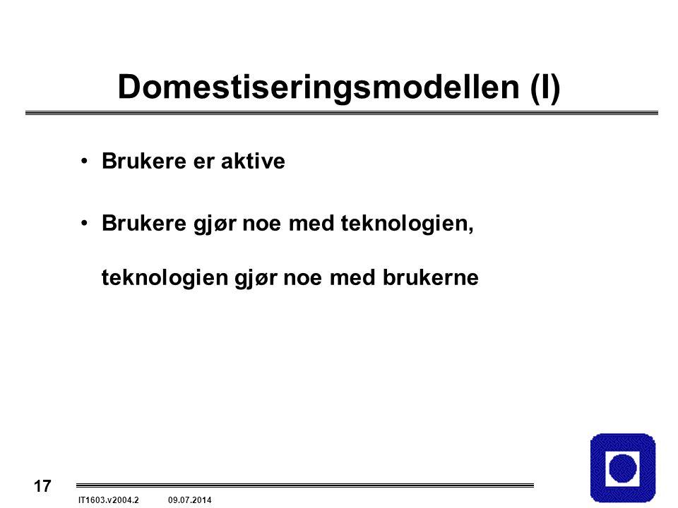 17 IT1603.v2004.2 09.07.2014 Domestiseringsmodellen (I) Brukere er aktive Brukere gjør noe med teknologien, teknologien gjør noe med brukerne