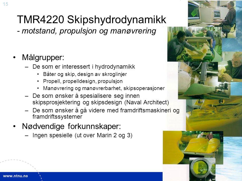 14 TMR4220 Skipshydrodynamikk - motstand, propulsjon og manøvrering Skipsmotstand –Metoder for motstandsberegning –Skrogutforming og –optimalisering P
