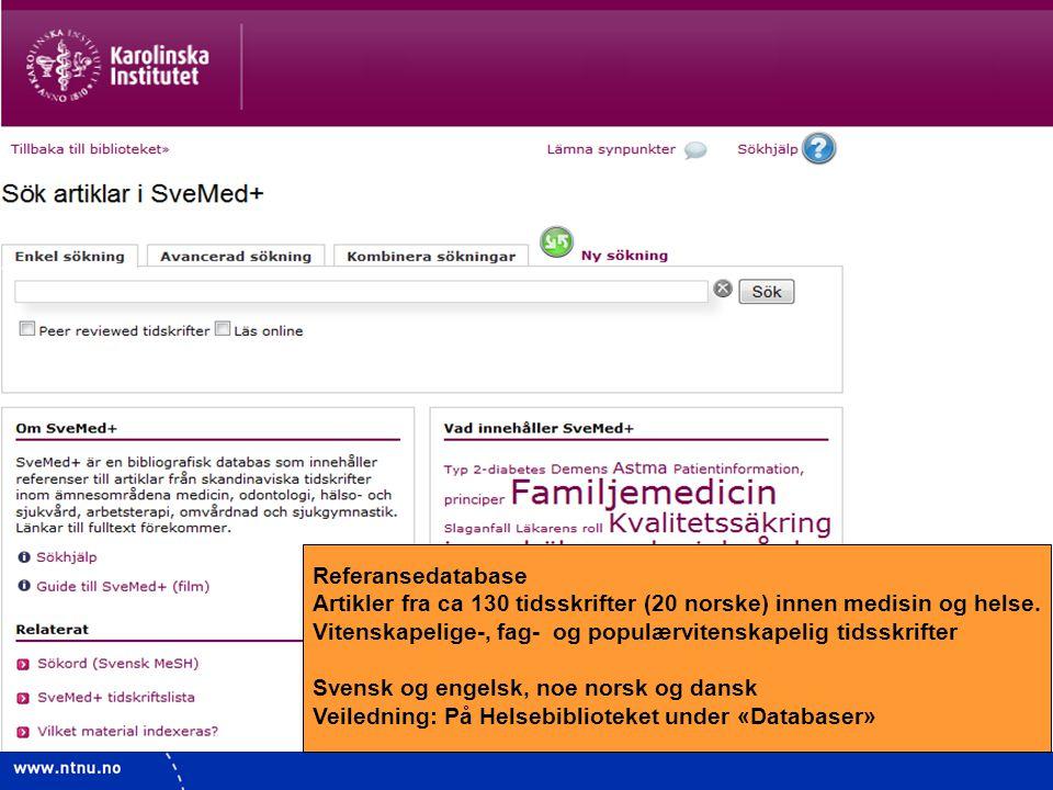 11 Referansedatabase Artikler fra ca 130 tidsskrifter (20 norske) innen medisin og helse. Vitenskapelige-, fag- og populærvitenskapelig tidsskrifter S