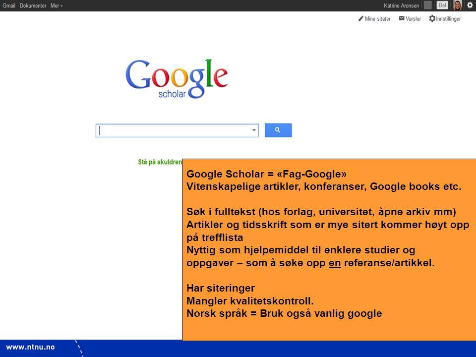 13 Google Scholar = «Fag-Google» Vitenskapelige artikler, konferanser, Google books etc. Søk i fulltekst (hos forlag, universitet, åpne arkiv mm) Arti