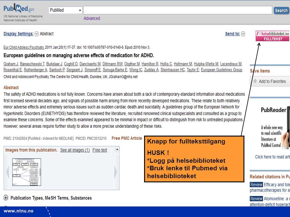 14 Knapp for fullteksttilgang HUSK ! *Logg på helsebiblioteket *Bruk lenke til Pubmed via helsebiblioteket