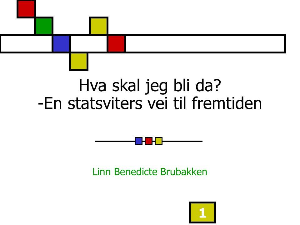 1 Hva skal jeg bli da? -En statsviters vei til fremtiden Linn Benedicte Brubakken