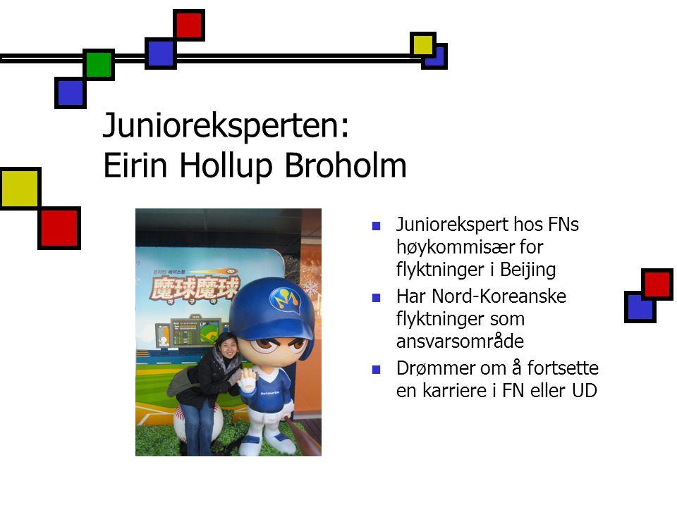 Junioreksperten: Eirin Hollup Broholm Juniorekspert hos FNs høykommisær for flyktninger i Beijing Har Nord-Koreanske flyktninger som ansvarsområde Drø
