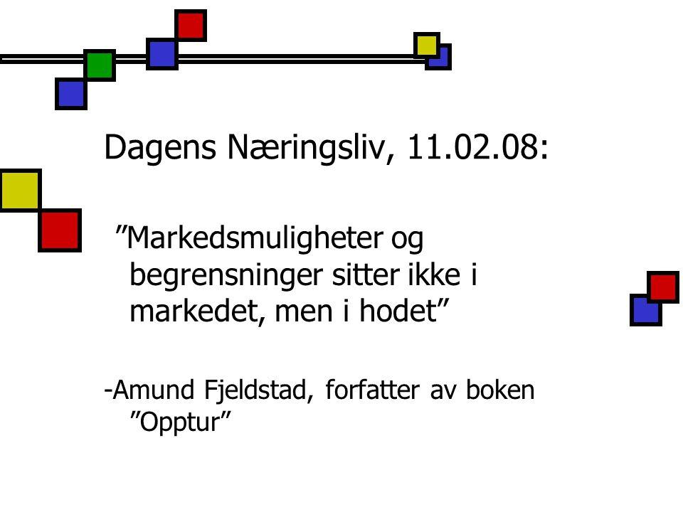 """Dagens Næringsliv, 11.02.08: """"Markedsmuligheter og begrensninger sitter ikke i markedet, men i hodet"""" -Amund Fjeldstad, forfatter av boken """"Opptur"""""""