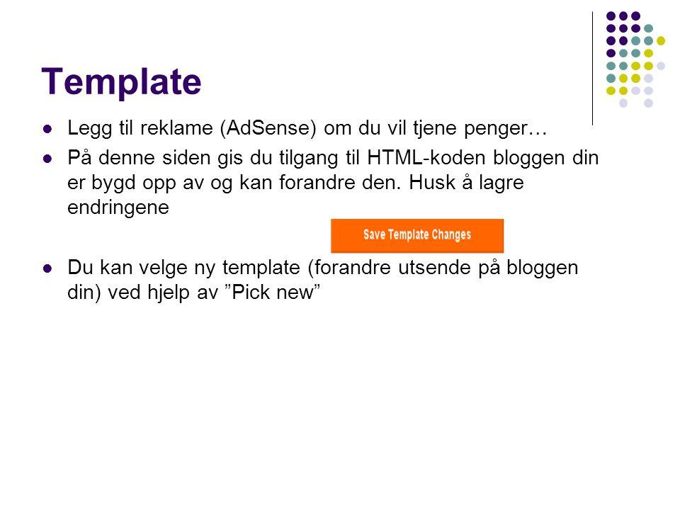 Template Legg til reklame (AdSense) om du vil tjene penger… På denne siden gis du tilgang til HTML-koden bloggen din er bygd opp av og kan forandre de