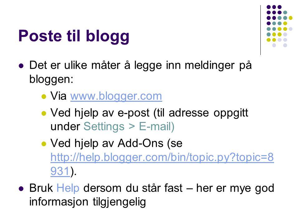 Poste til blogg Det er ulike måter å legge inn meldinger på bloggen: Via www.blogger.comwww.blogger.com Ved hjelp av e-post (til adresse oppgitt under