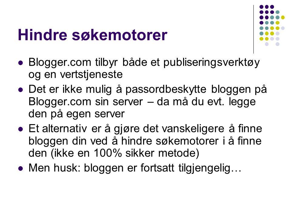 Hindre søkemotorer Blogger.com tilbyr både et publiseringsverktøy og en vertstjeneste Det er ikke mulig å passordbeskytte bloggen på Blogger.com sin s