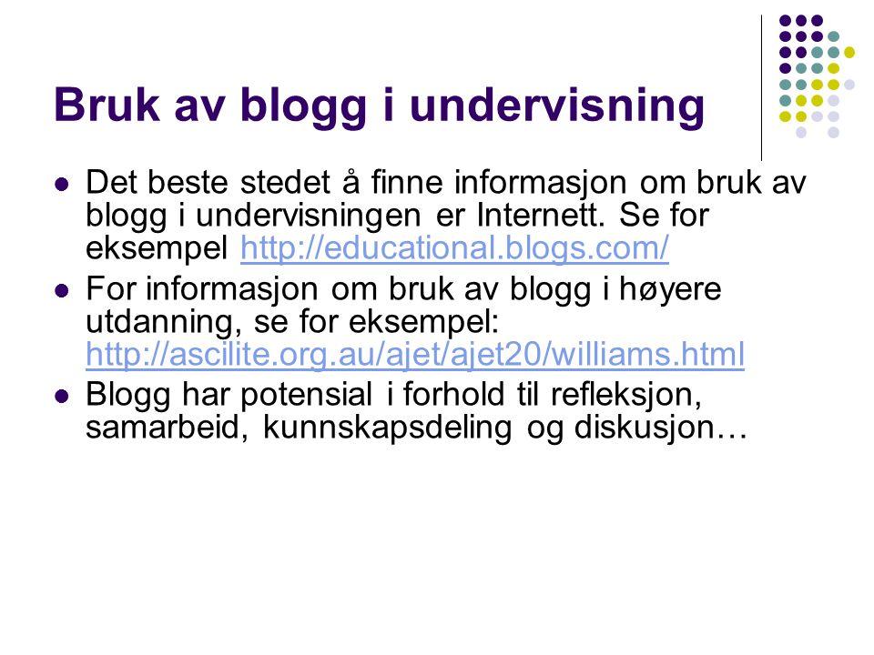 Bruk av blogg i undervisning Det beste stedet å finne informasjon om bruk av blogg i undervisningen er Internett. Se for eksempel http://educational.b