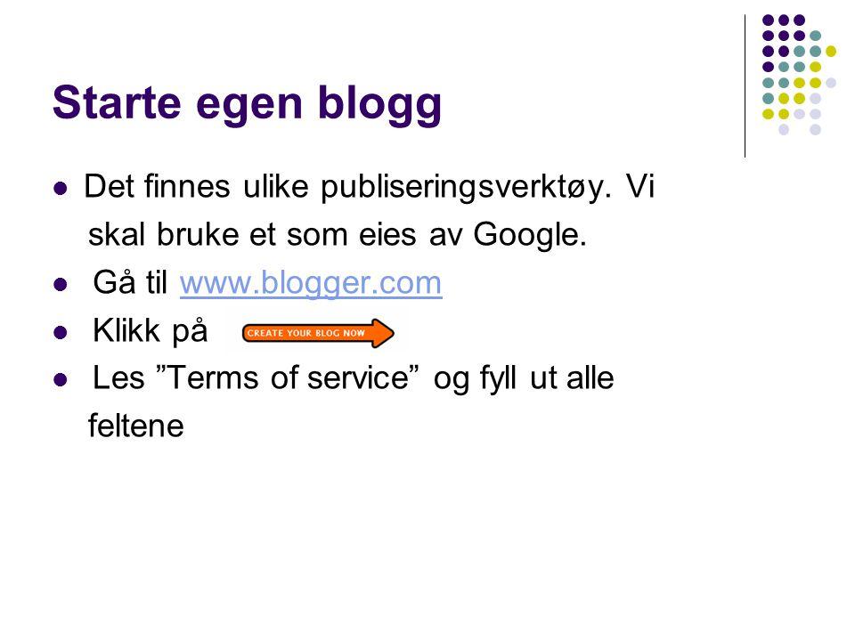 """Starte egen blogg Det finnes ulike publiseringsverktøy. Vi skal bruke et som eies av Google. Gå til www.blogger.comwww.blogger.com Klikk på Les """"Terms"""