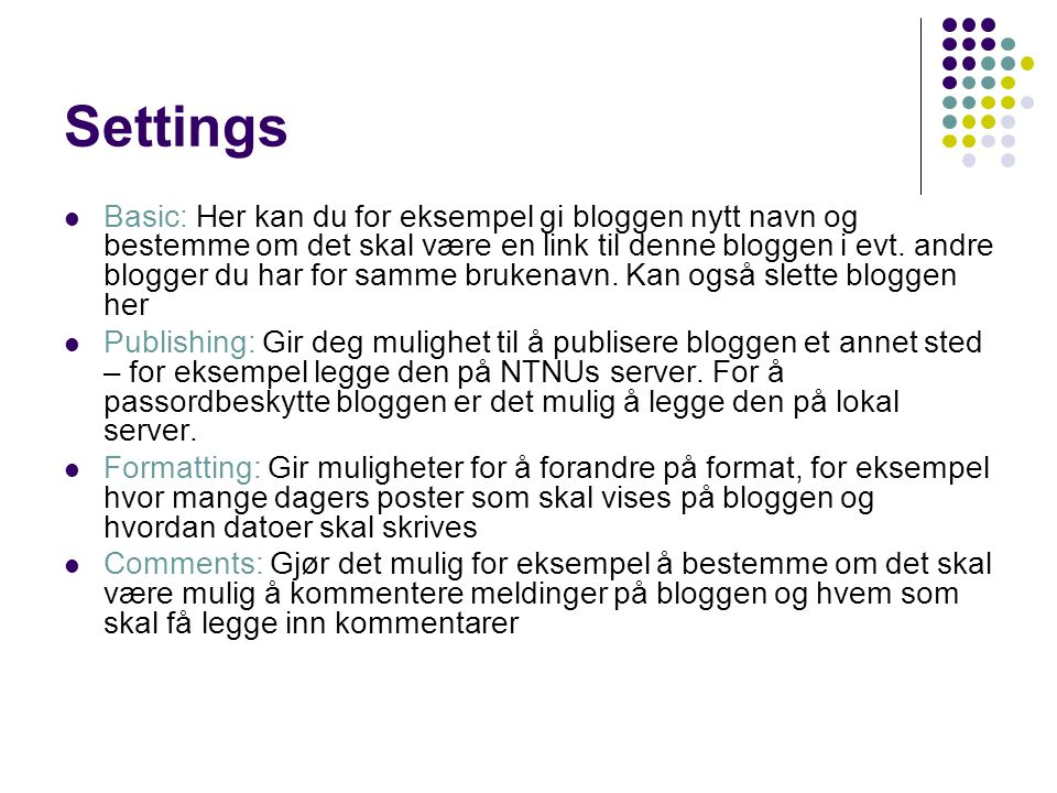 Settings Basic: Her kan du for eksempel gi bloggen nytt navn og bestemme om det skal være en link til denne bloggen i evt. andre blogger du har for sa