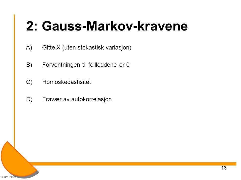 13 2: Gauss-Markov-kravene A) Gitte X (uten stokastisk variasjon) B) Forventningen til feilleddene er 0 C) Homoskedastisitet D)Fravær av autokorrelasj