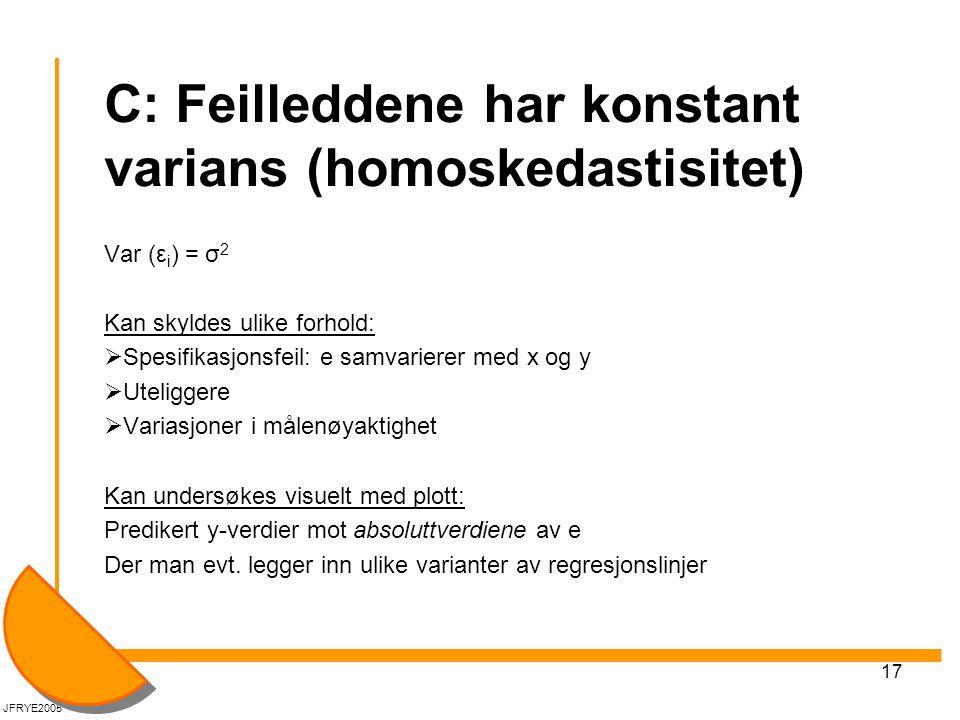 17 C: Feilleddene har konstant varians (homoskedastisitet) Var (ε i ) = σ 2 Kan skyldes ulike forhold:  Spesifikasjonsfeil: e samvarierer med x og y