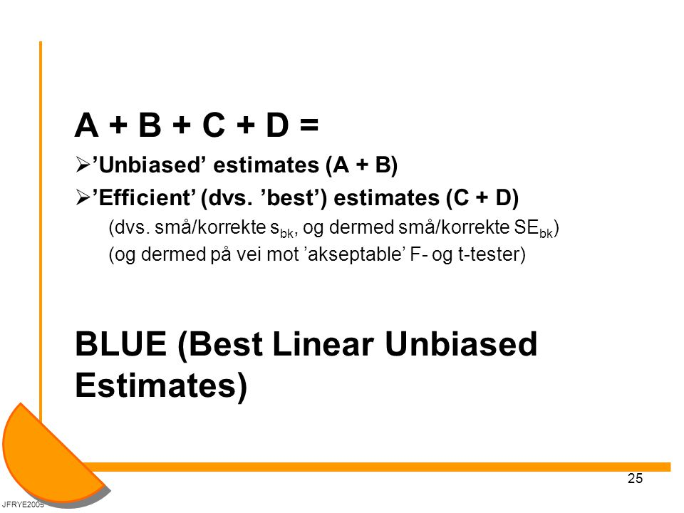25 A + B + C + D =  'Unbiased' estimates (A + B)  'Efficient' (dvs. 'best') estimates (C + D) (dvs. små/korrekte s bk, og dermed små/korrekte SE bk