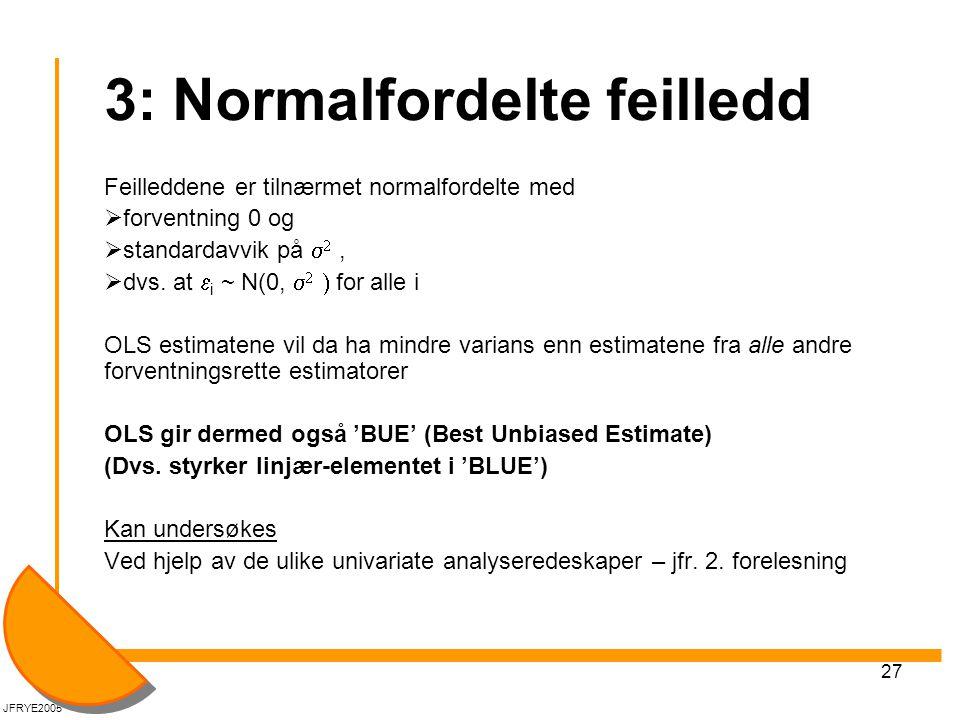 27 3: Normalfordelte feilledd Feilleddene er tilnærmet normalfordelte med  forventning 0 og  standardavvik på   ,  dvs. at  i ~ N(0,    fo