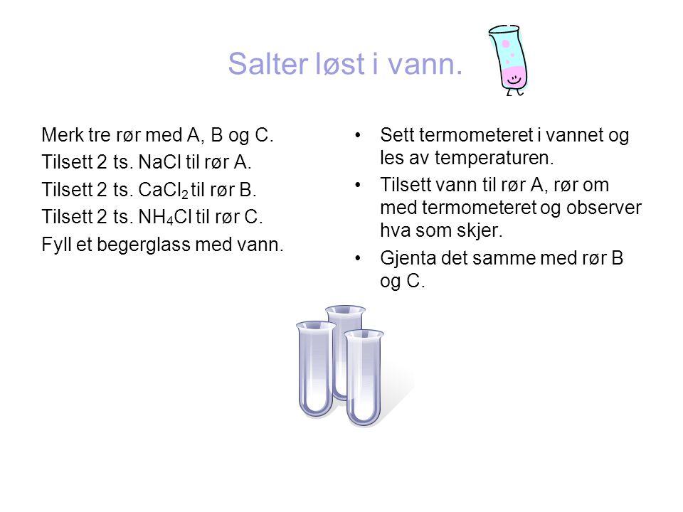 Salter løst i vann.Merk tre rør med A, B og C. Tilsett 2 ts.