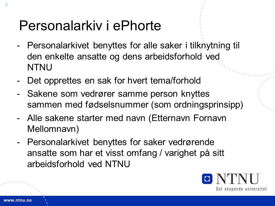 4 Personalarkiv i ePhorte -Personalarkivet benyttes for alle saker i tilknytning til den enkelte ansatte og dens arbeidsforhold ved NTNU -Det opprette