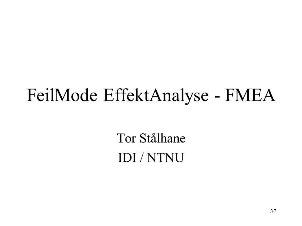 37 FeilMode EffektAnalyse - FMEA Tor Stålhane IDI / NTNU
