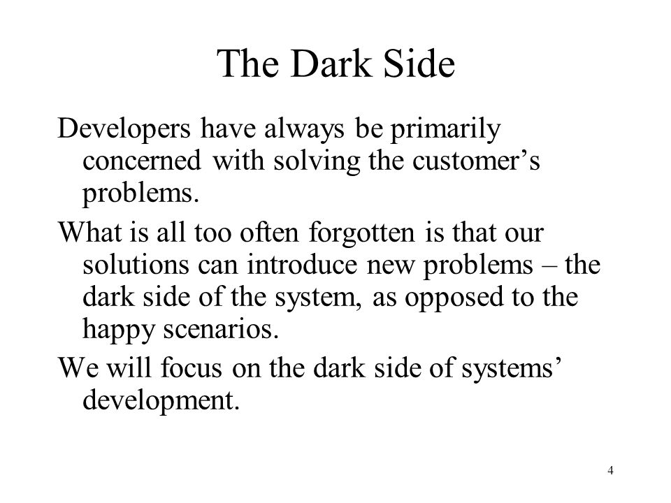 4 The Dark Side Developers have always be primarily concerned with solving the customer's problems.