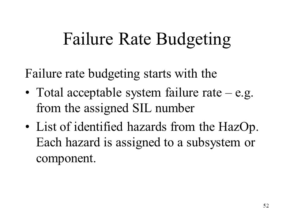 52 Failure Rate Budgeting Failure rate budgeting starts with the Total acceptable system failure rate – e.g.