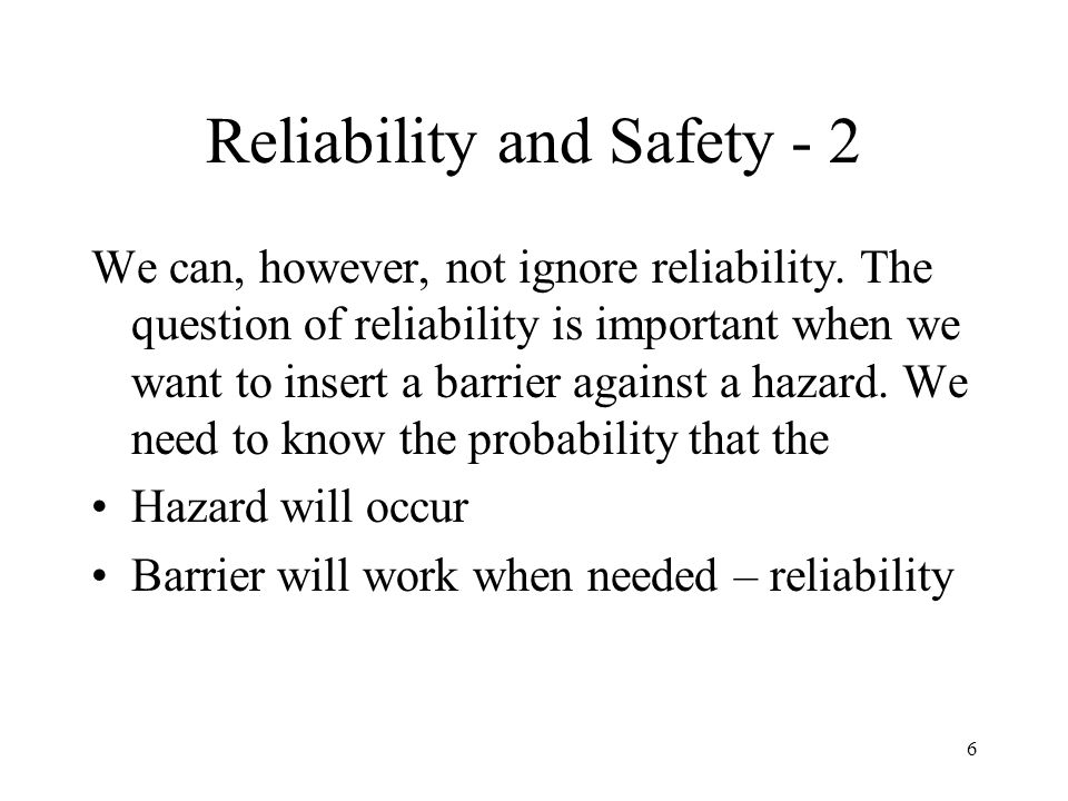 6 Reliability and Safety - 2 We can, however, not ignore reliability.