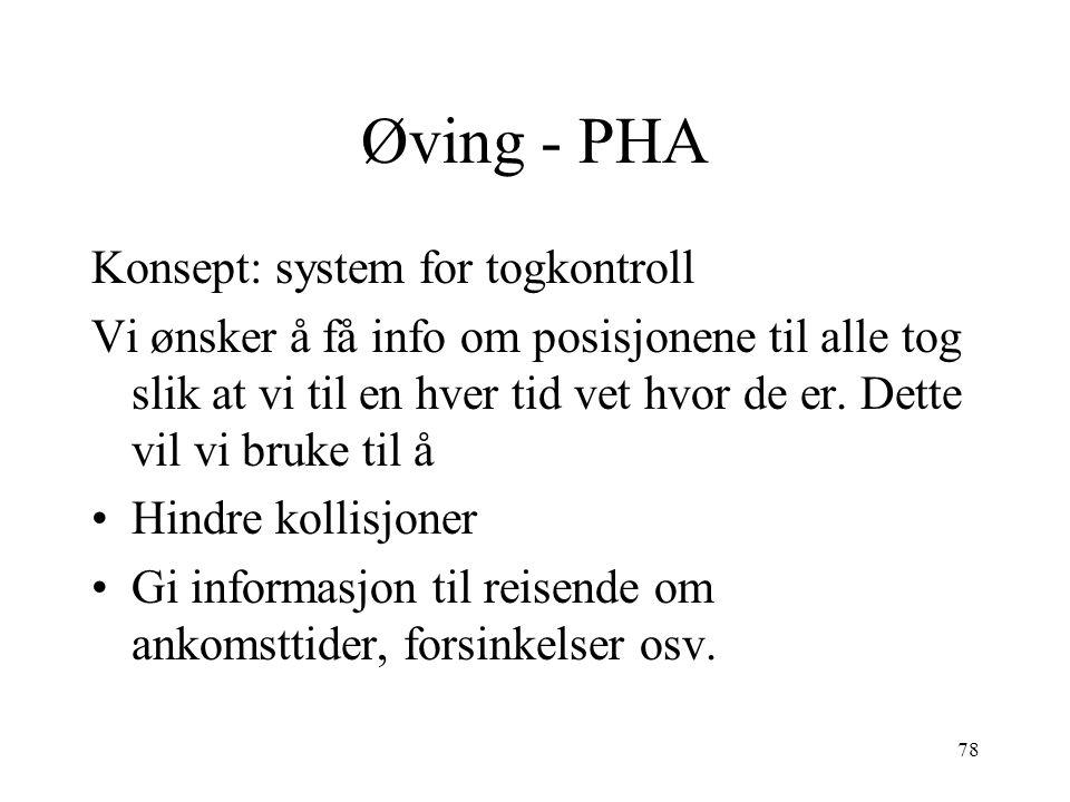 78 Øving - PHA Konsept: system for togkontroll Vi ønsker å få info om posisjonene til alle tog slik at vi til en hver tid vet hvor de er. Dette vil vi