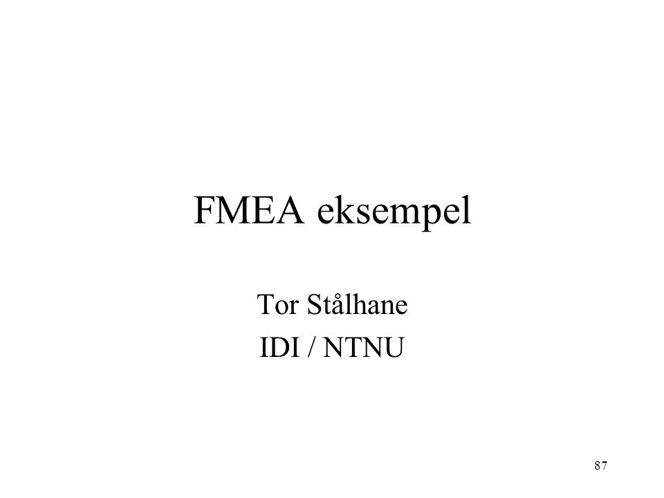 87 FMEA eksempel Tor Stålhane IDI / NTNU