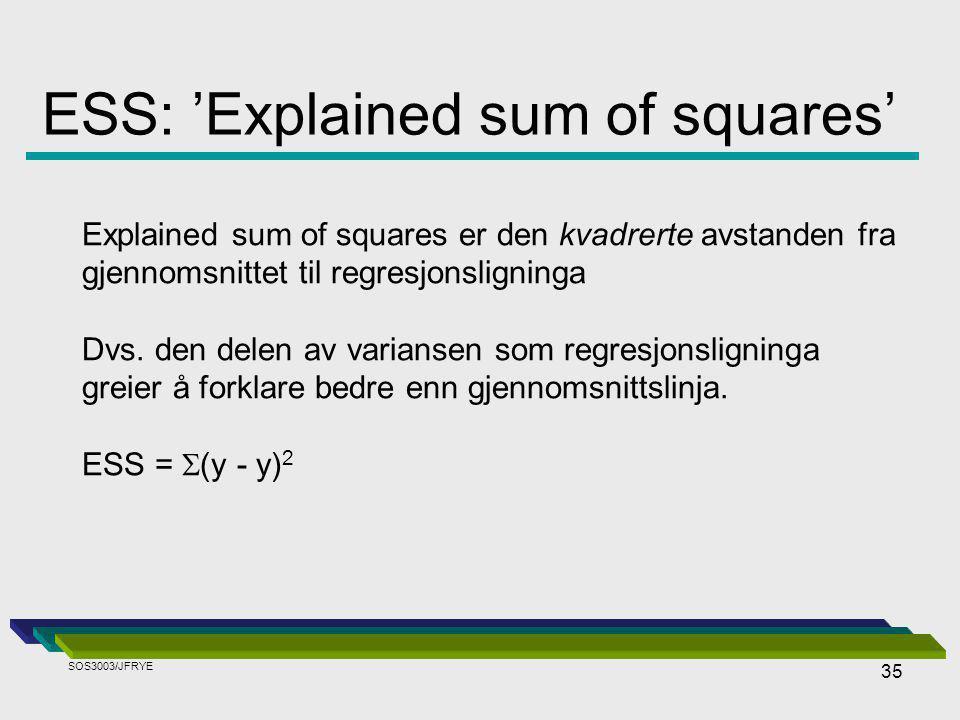 35 ESS: 'Explained sum of squares' Explained sum of squares er den kvadrerte avstanden fra gjennomsnittet til regresjonsligninga Dvs.