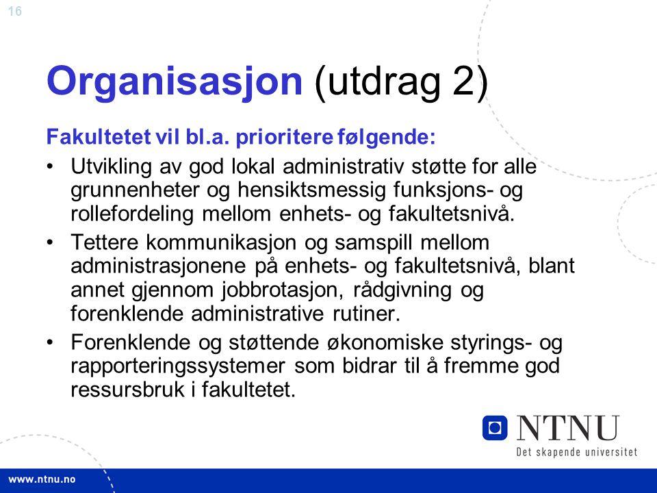 16 Organisasjon (utdrag 2) Fakultetet vil bl.a. prioritere følgende: Utvikling av god lokal administrativ støtte for alle grunnenheter og hensiktsmess