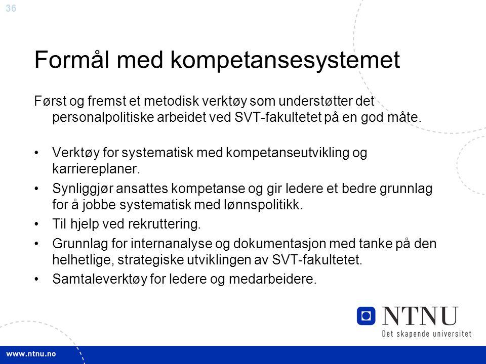 36 Formål med kompetansesystemet Først og fremst et metodisk verktøy som understøtter det personalpolitiske arbeidet ved SVT-fakultetet på en god måte